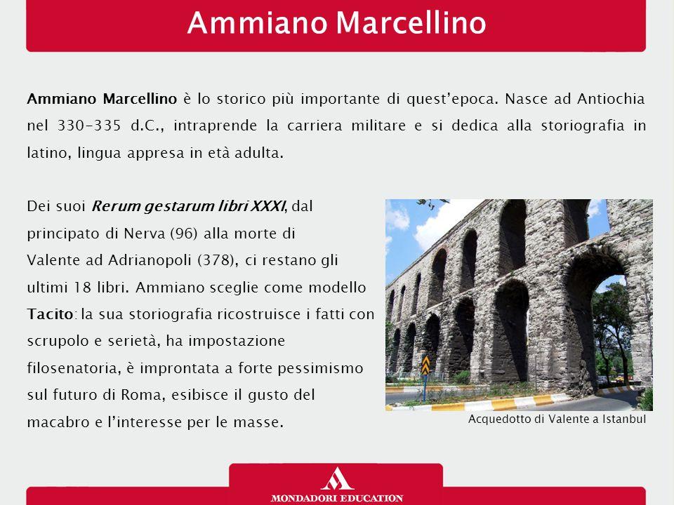 Ammiano Marcellino Ammiano Marcellino è lo storico più importante di quest'epoca. Nasce ad Antiochia nel 330-335 d.C., intraprende la carriera militar