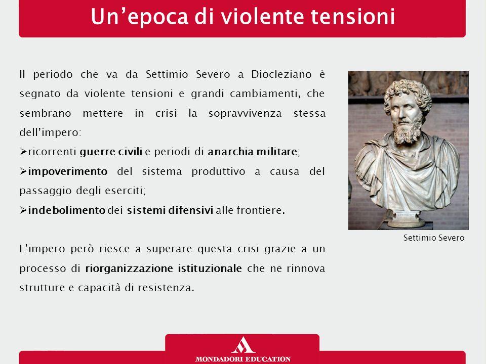 Il periodo che va da Settimio Severo a Diocleziano è segnato da violente tensioni e grandi cambiamenti, che sembrano mettere in crisi la sopravvivenza