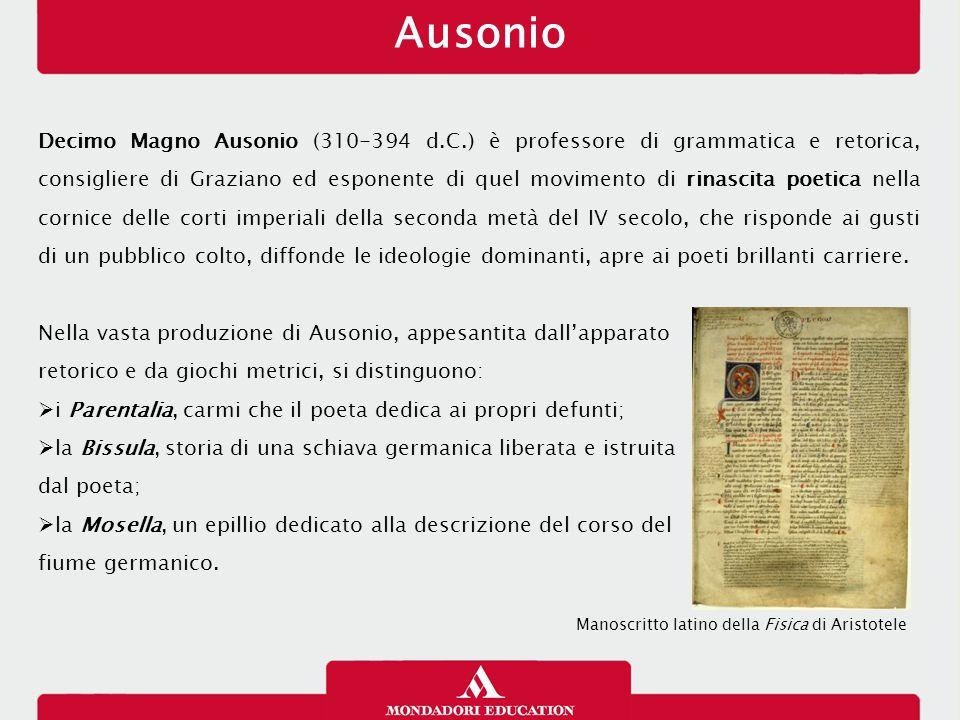 Ausonio Decimo Magno Ausonio (310-394 d.C.) è professore di grammatica e retorica, consigliere di Graziano ed esponente di quel movimento di rinascita