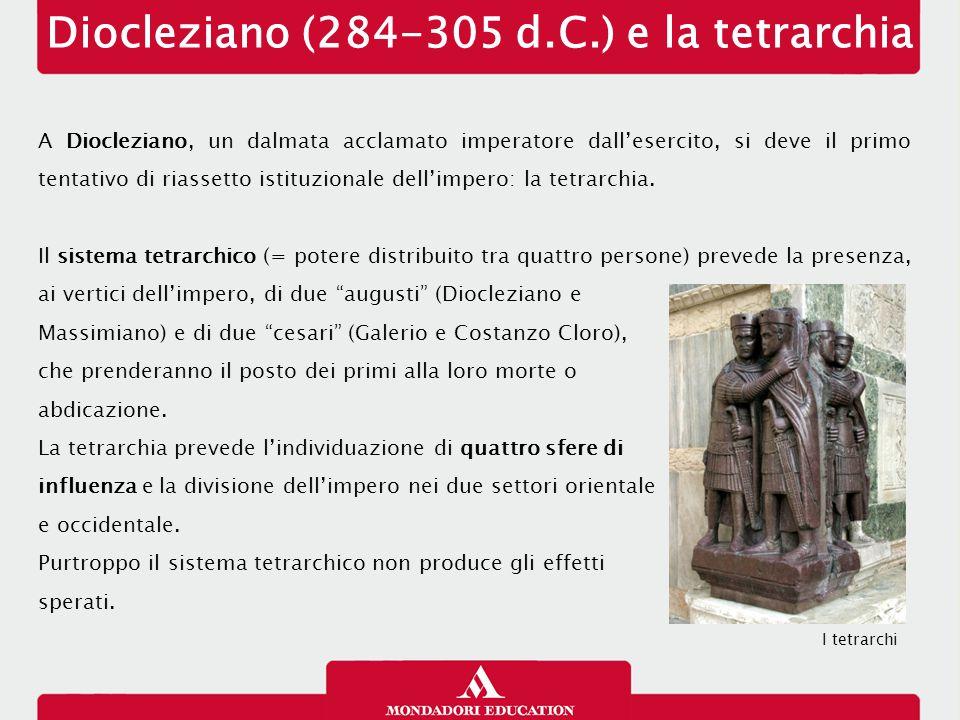 Riforme amministrative e fiscali Diocleziano provvede anche a una riorganizzazione amministrativa dell'impero:  abolisce la divisione tra province senatorie e imperiali, assoggettandole tutte all'imperatore e separando l'autorità civile (praeses) da quella militare (dux);  raggruppa le province in 12 diocesi, ciascuna guidata da un vicarius.