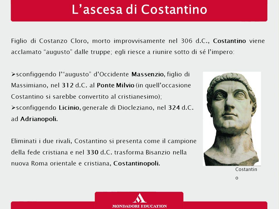 """L'ascesa di Costantino Figlio di Costanzo Cloro, morto improvvisamente nel 306 d.C., Costantino viene acclamato """"augusto"""" dalle truppe; egli riesce a"""