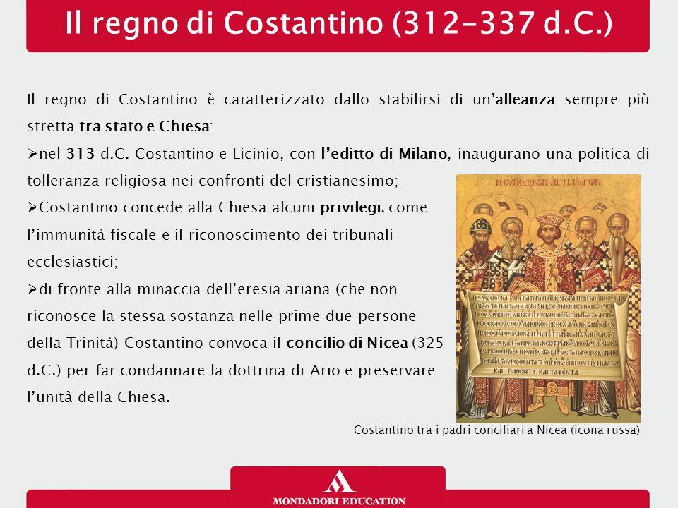 Il regno di Costantino (312-337 d.C.) Il regno di Costantino è caratterizzato dallo stabilirsi di un'alleanza sempre più stretta tra stato e Chiesa: 
