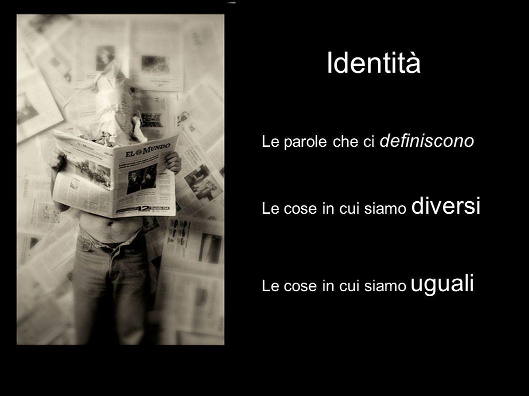 Le parole che ci definiscono Le cose in cui siamo diversi Le cose in cui siamo uguali Identità