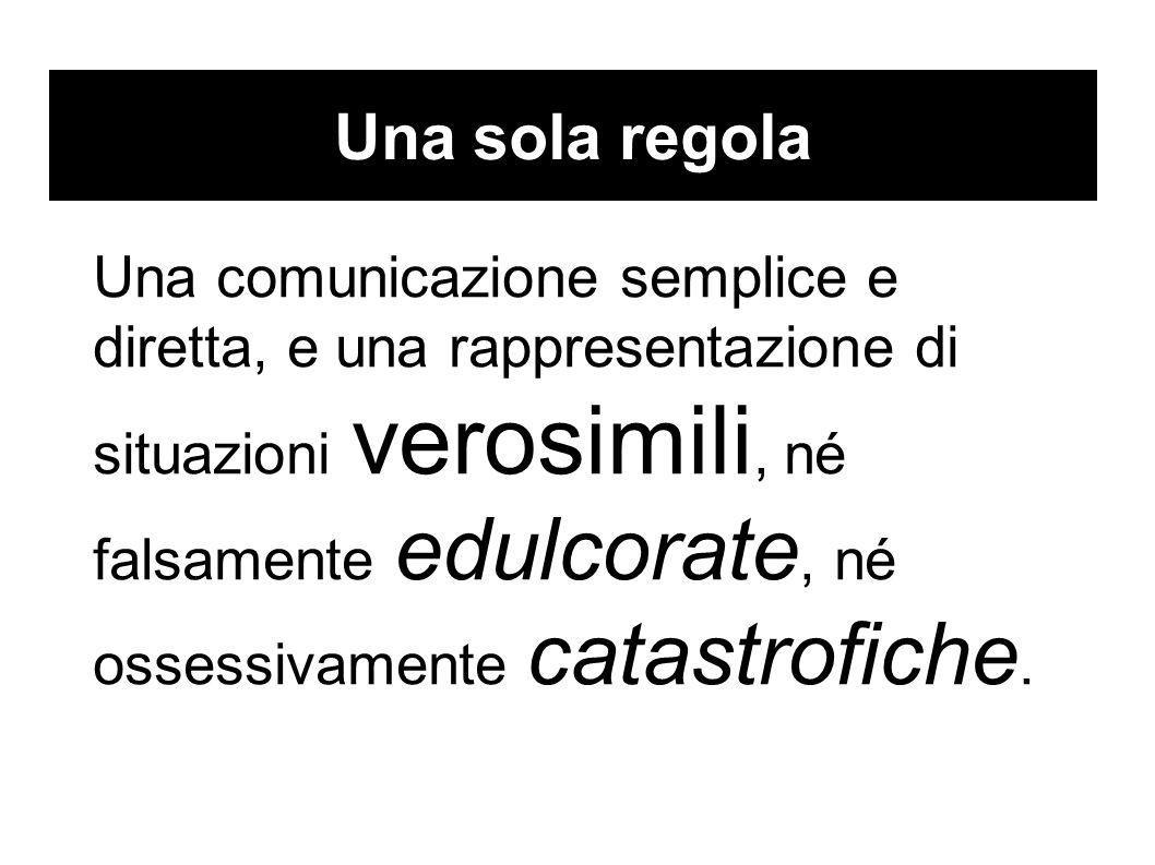 Una sola regola Una comunicazione semplice e diretta, e una rappresentazione di situazioni verosimili, né falsamente edulcorate, né ossessivamente catastrofiche.