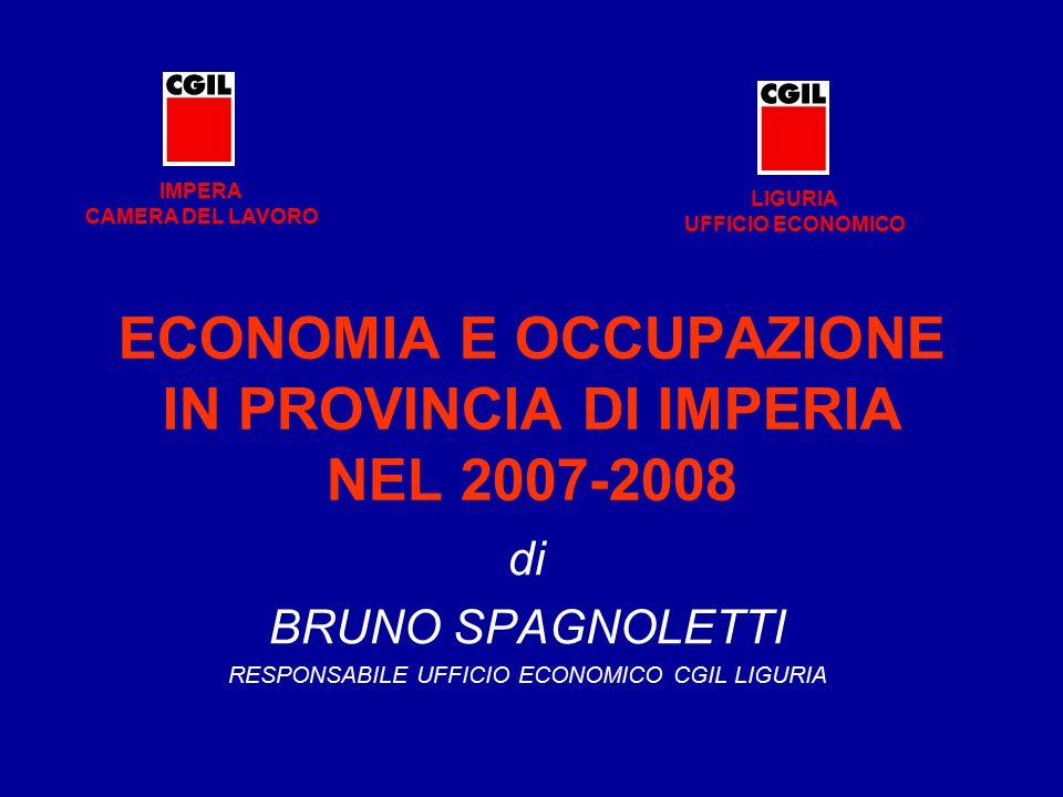 ECONOMIA E OCCUPAZIONE IN PROVINCIA DI IMPERIA NEL 2007-2008 di BRUNO SPAGNOLETTI RESPONSABILE UFFICIO ECONOMICO CGIL LIGURIA LIGURIA UFFICIO ECONOMIC