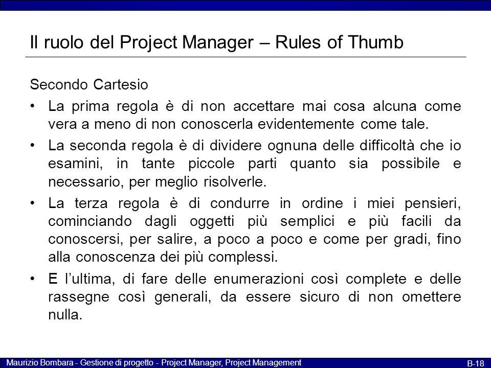 Maurizio Bombara - Gestione di progetto - Project Manager, Project Management B-18 Il ruolo del Project Manager – Rules of Thumb Secondo Cartesio La p