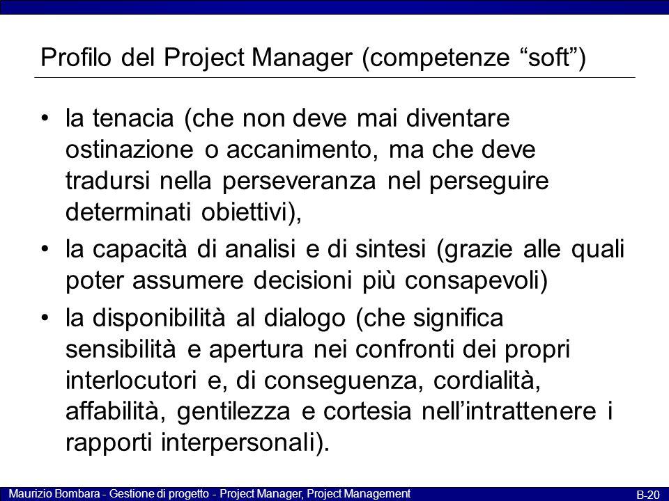 """Maurizio Bombara - Gestione di progetto - Project Manager, Project Management B-20 Profilo del Project Manager (competenze """"soft"""") la tenacia (che non"""