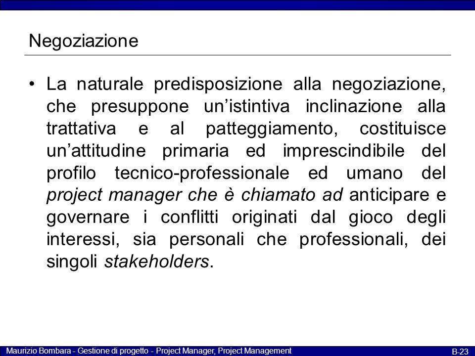 Maurizio Bombara - Gestione di progetto - Project Manager, Project Management B-23 Negoziazione La naturale predisposizione alla negoziazione, che pre