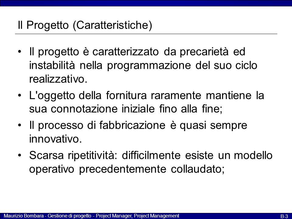 Maurizio Bombara - Gestione di progetto - Project Manager, Project Management B-4 Il Progetto (Caratteristiche) Lo scenario economico-finanziario e di mercato, ogni volta differente.