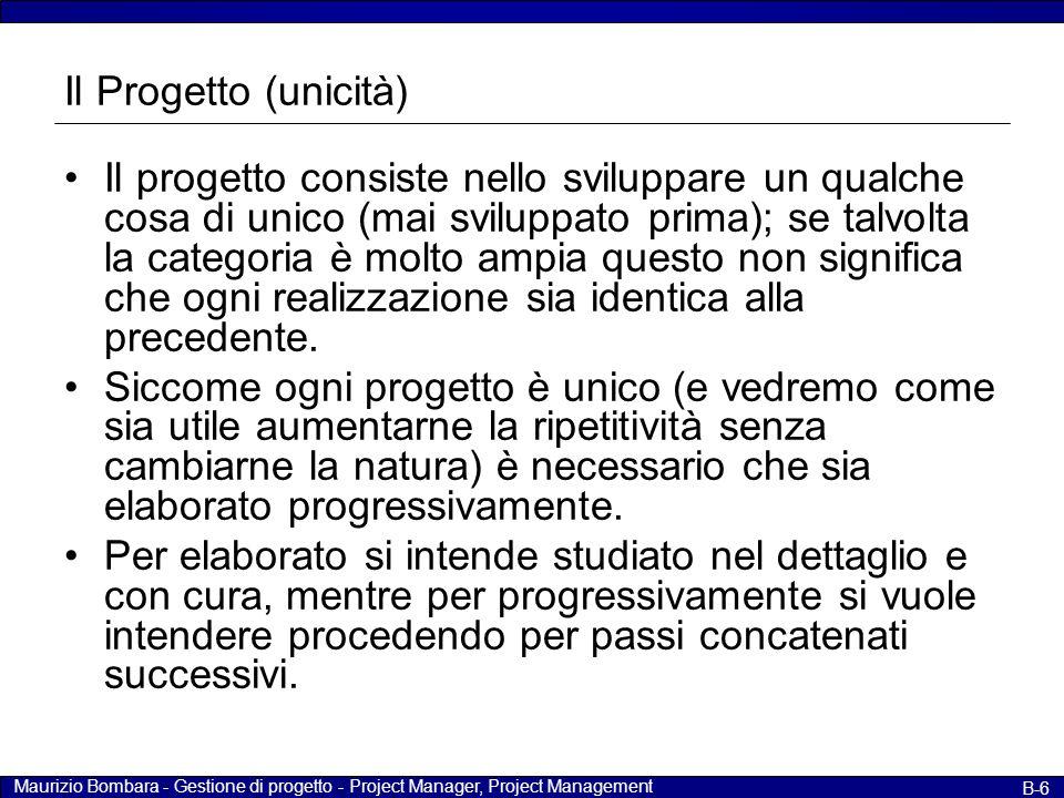 Maurizio Bombara - Gestione di progetto - Project Manager, Project Management B-6 Il Progetto (unicità) Il progetto consiste nello sviluppare un qualc