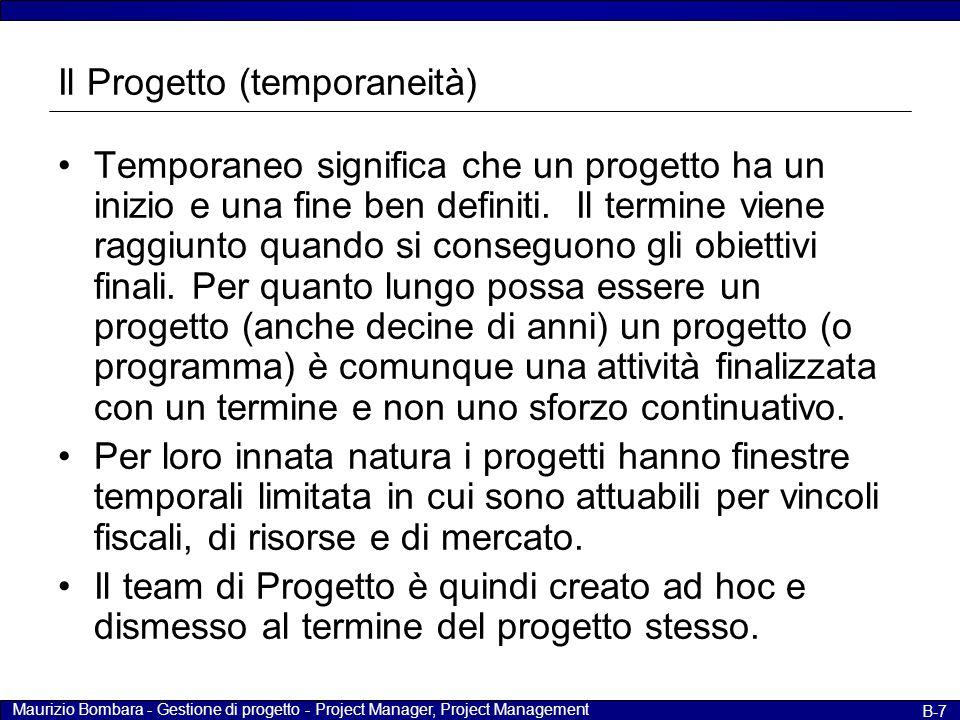 Maurizio Bombara - Gestione di progetto - Project Manager, Project Management B-8 Il Progetto (temporaneità) Spesso il progetto è finalizzato alla realizzazione di attività continuative che sopravvivono ovviamente al progetto stesso (es.