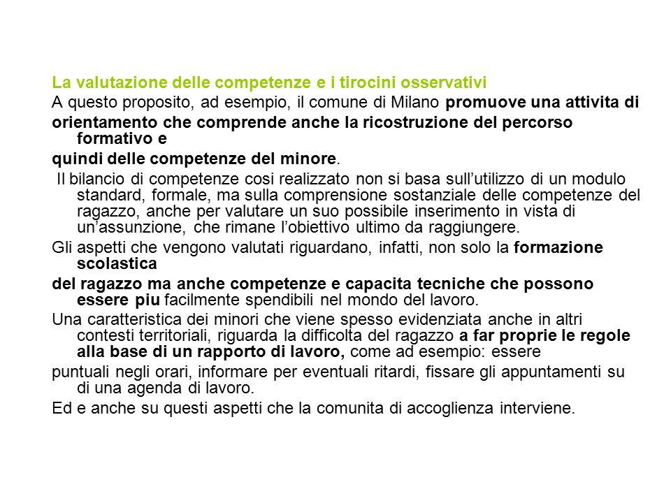 La valutazione delle competenze e i tirocini osservativi A questo proposito, ad esempio, il comune di Milano promuove una attivita di orientamento che comprende anche la ricostruzione del percorso formativo e quindi delle competenze del minore.