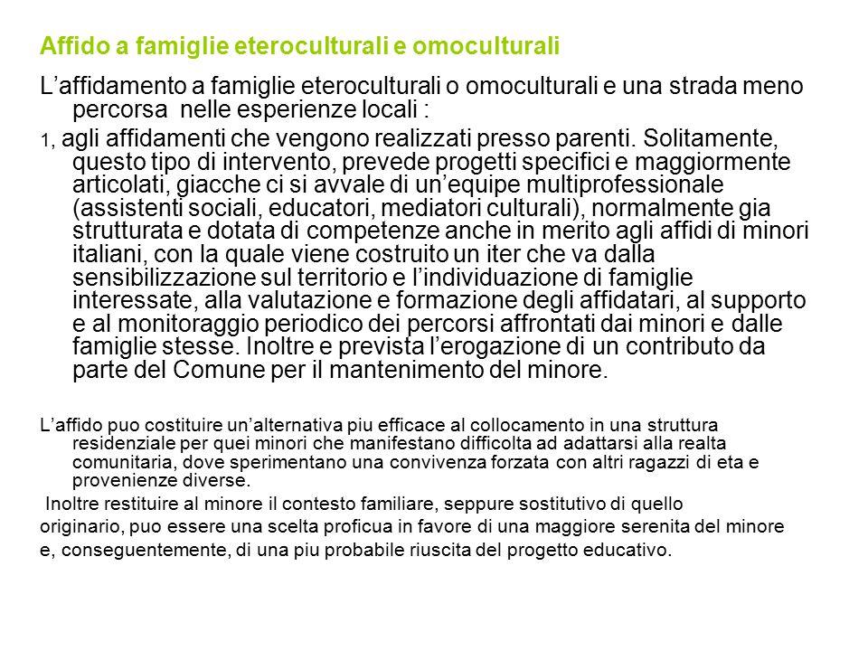 Affido a famiglie eteroculturali e omoculturali L'affidamento a famiglie eteroculturali o omoculturali e una strada meno percorsa nelle esperienze locali : 1, agli affidamenti che vengono realizzati presso parenti.
