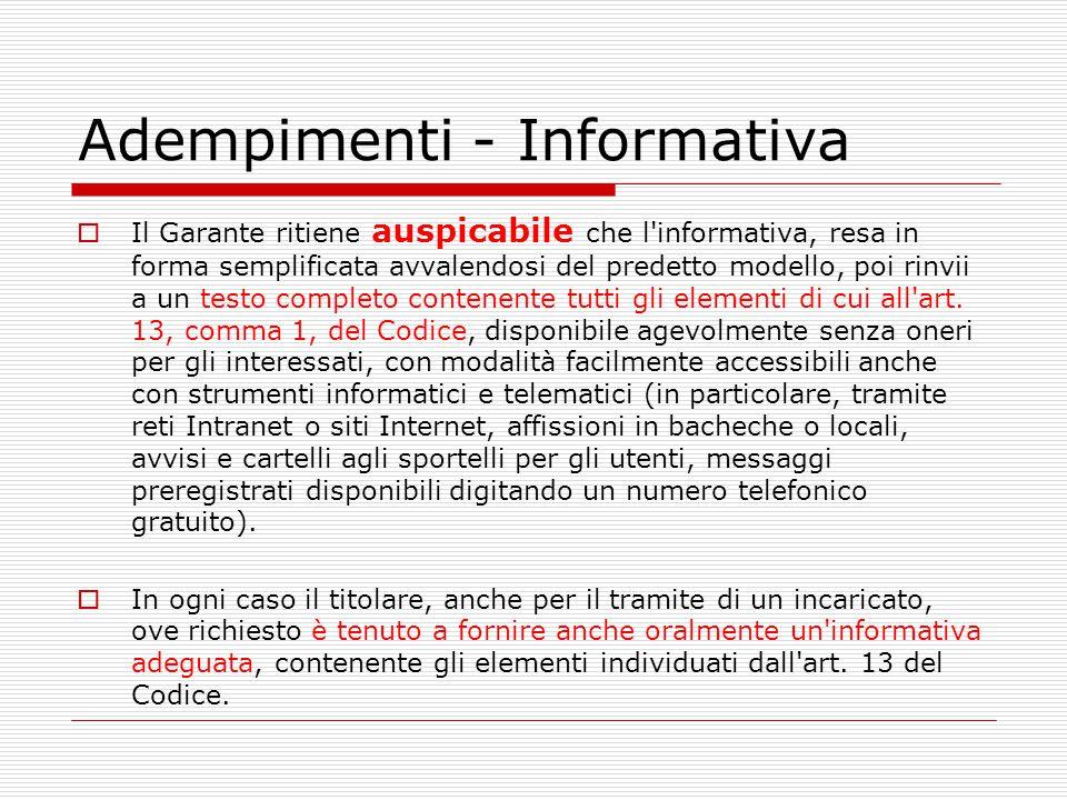 Adempimenti - Informativa  Il Garante ritiene auspicabile che l'informativa, resa in forma semplificata avvalendosi del predetto modello, poi rinvii
