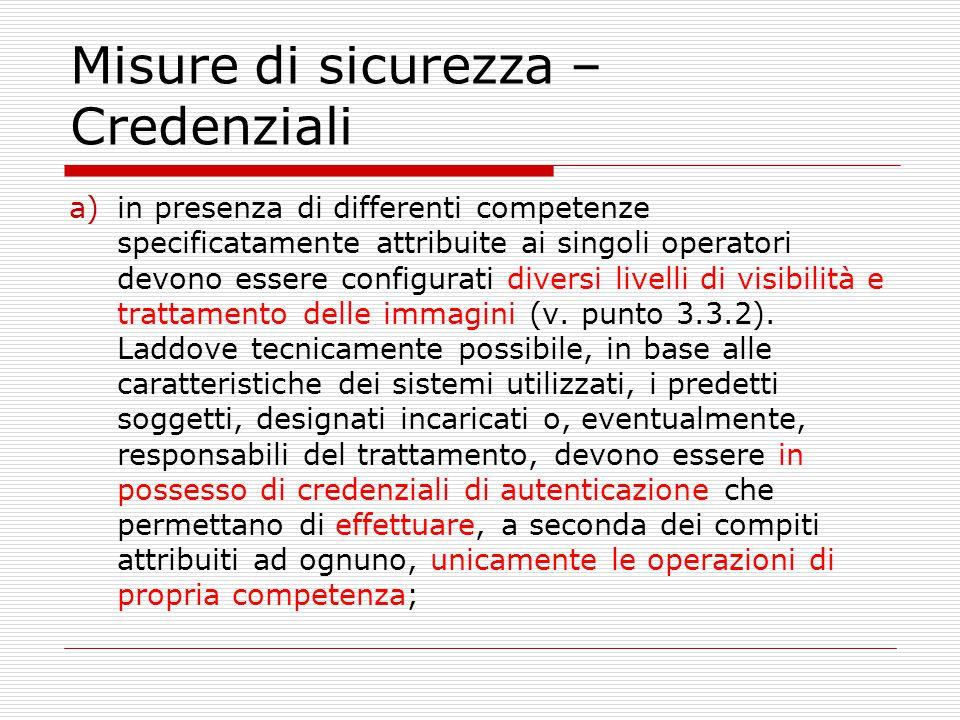 Misure di sicurezza – Credenziali a)in presenza di differenti competenze specificatamente attribuite ai singoli operatori devono essere configurati di