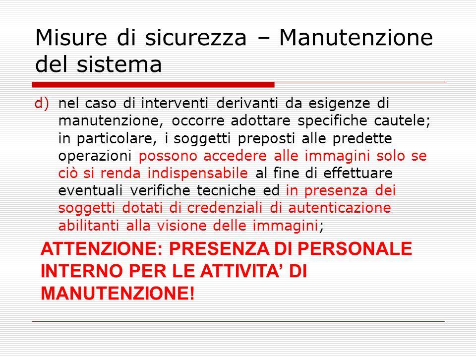 Misure di sicurezza – Manutenzione del sistema d)nel caso di interventi derivanti da esigenze di manutenzione, occorre adottare specifiche cautele; in