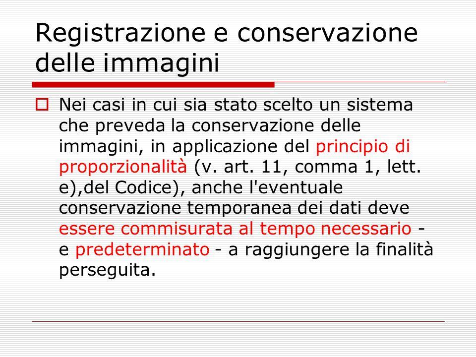 Registrazione e conservazione delle immagini  Nei casi in cui sia stato scelto un sistema che preveda la conservazione delle immagini, in applicazion