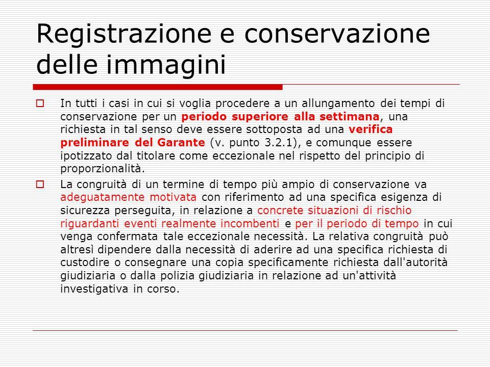 Registrazione e conservazione delle immagini  In tutti i casi in cui si voglia procedere a un allungamento dei tempi di conservazione per un periodo