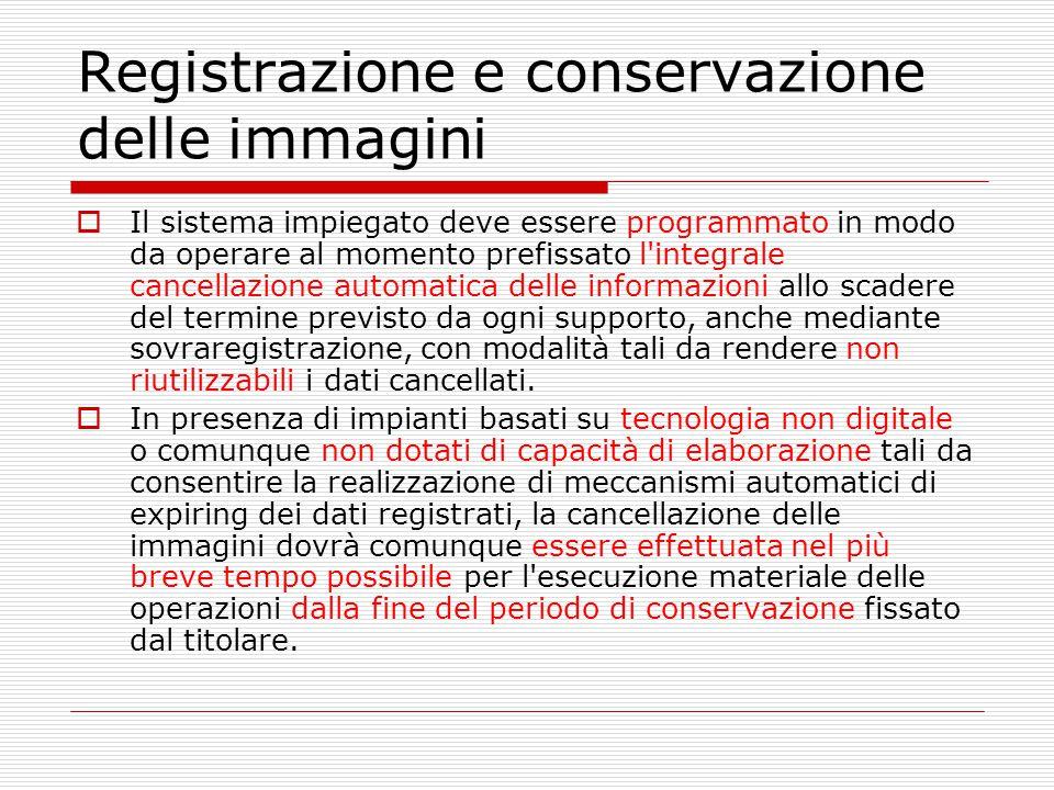 Registrazione e conservazione delle immagini  Il sistema impiegato deve essere programmato in modo da operare al momento prefissato l'integrale cance