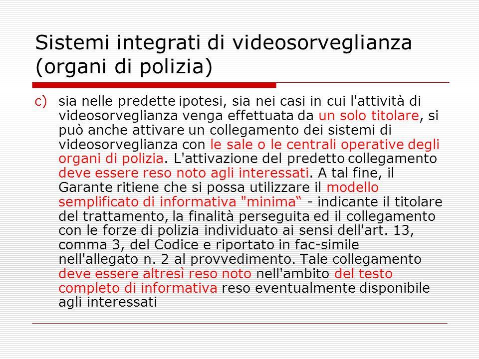 Sistemi integrati di videosorveglianza (organi di polizia) c)sia nelle predette ipotesi, sia nei casi in cui l'attività di videosorveglianza venga eff