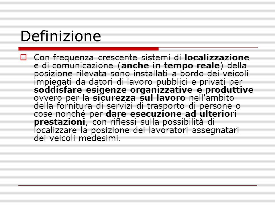 Definizione  Con frequenza crescente sistemi di localizzazione e di comunicazione (anche in tempo reale) della posizione rilevata sono installati a b