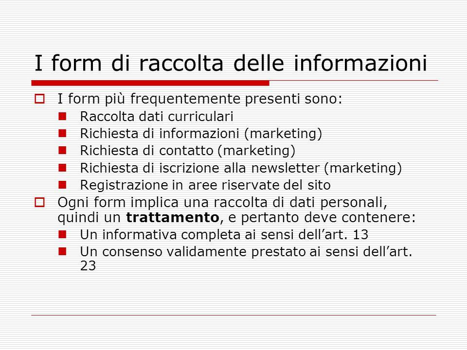 I form di raccolta delle informazioni  I form più frequentemente presenti sono: Raccolta dati curriculari Richiesta di informazioni (marketing) Richi