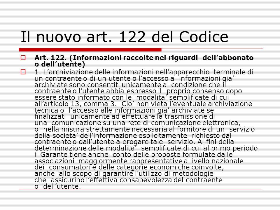 Il nuovo art. 122 del Codice  Art. 122. (Informazioni raccolte nei riguardi dell'abbonato o dell'utente)  1. L'archiviazione delle informazioni nell