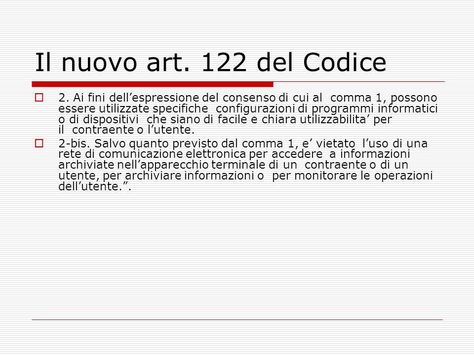 Il nuovo art. 122 del Codice  2. Ai fini dell'espressione del consenso di cui al comma 1, possono essere utilizzate specifiche configurazioni di prog