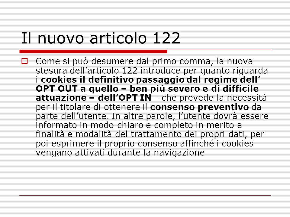 Il nuovo articolo 122  Come si può desumere dal primo comma, la nuova stesura dell'articolo 122 introduce per quanto riguarda i cookies il definitivo