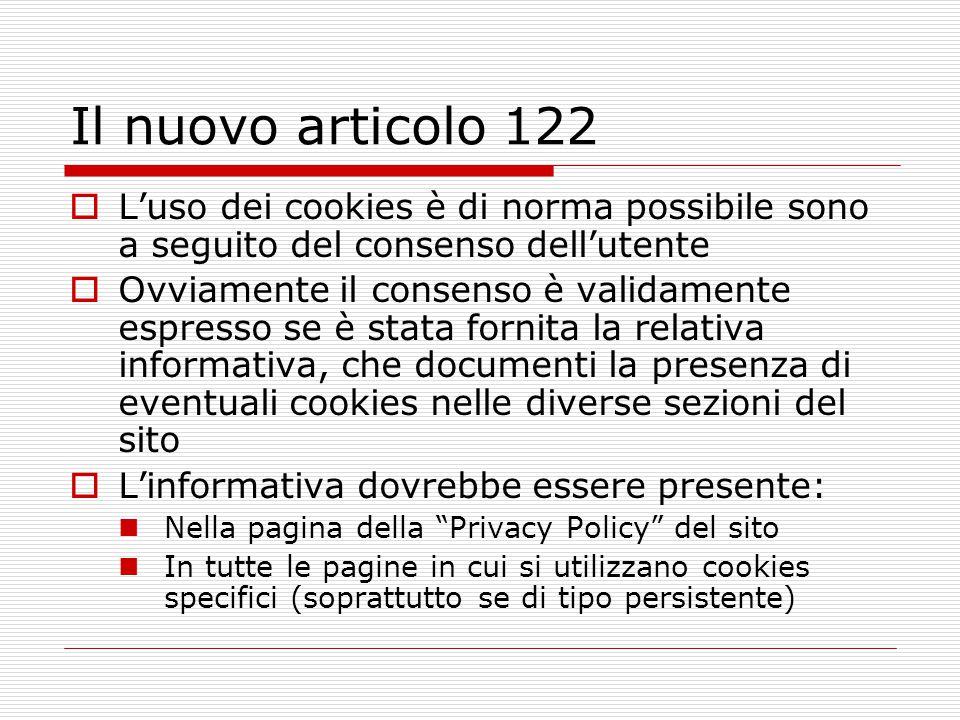 Il nuovo articolo 122  L'uso dei cookies è di norma possibile sono a seguito del consenso dell'utente  Ovviamente il consenso è validamente espresso