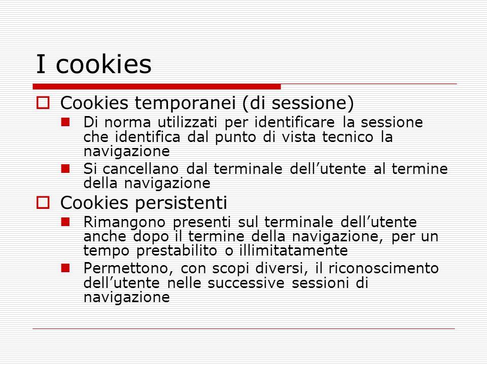 I cookies  Cookies temporanei (di sessione) Di norma utilizzati per identificare la sessione che identifica dal punto di vista tecnico la navigazione