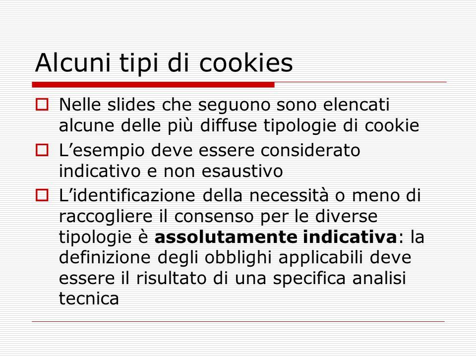 Alcuni tipi di cookies  Nelle slides che seguono sono elencati alcune delle più diffuse tipologie di cookie  L'esempio deve essere considerato indic