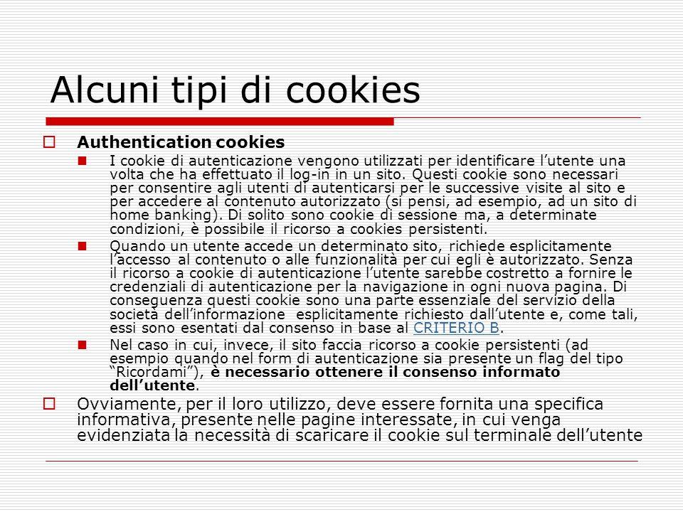 Alcuni tipi di cookies  Authentication cookies I cookie di autenticazione vengono utilizzati per identificare l'utente una volta che ha effettuato il