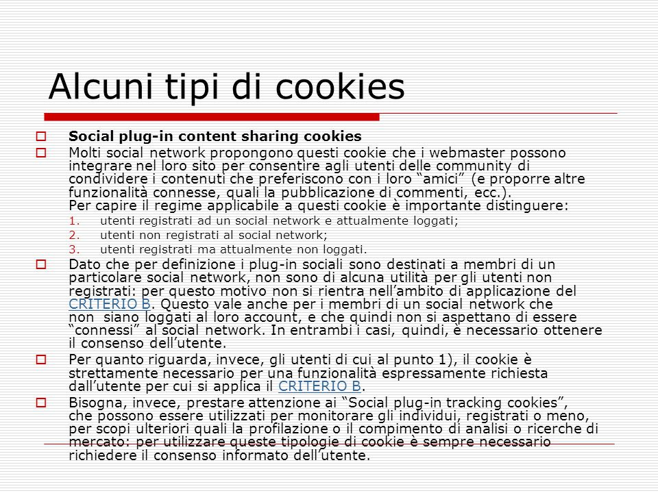 Alcuni tipi di cookies  Social plug-in content sharing cookies  Molti social network propongono questi cookie che i webmaster possono integrare nel