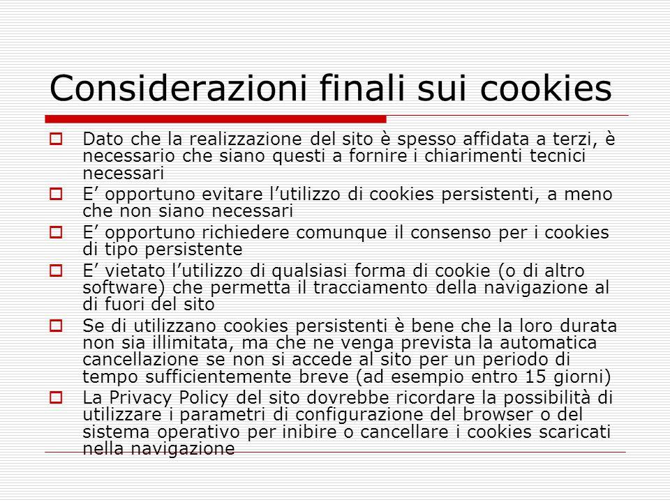 Considerazioni finali sui cookies  Dato che la realizzazione del sito è spesso affidata a terzi, è necessario che siano questi a fornire i chiariment