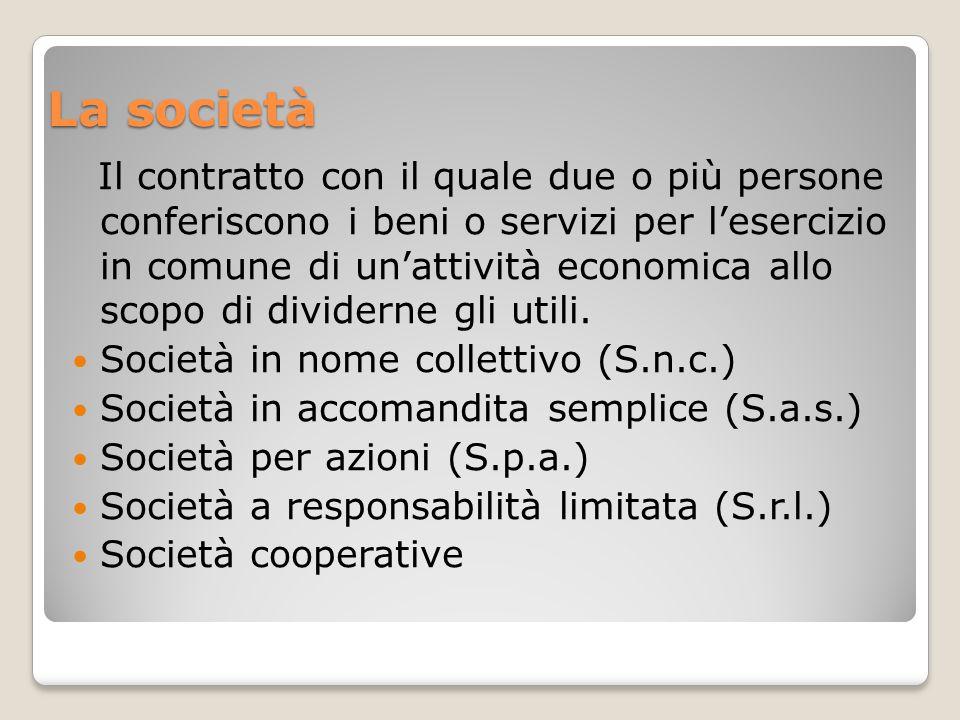 La società Il contratto con il quale due o più persone conferiscono i beni o servizi per l'esercizio in comune di un'attività economica allo scopo di
