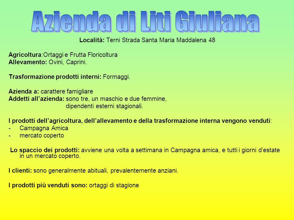Località: Terni Strada Santa Maria Maddalena 48 Agricoltura:Ortaggi e Frutta Floricoltura Allevamento: Ovini, Caprini. Trasformazione prodotti interni