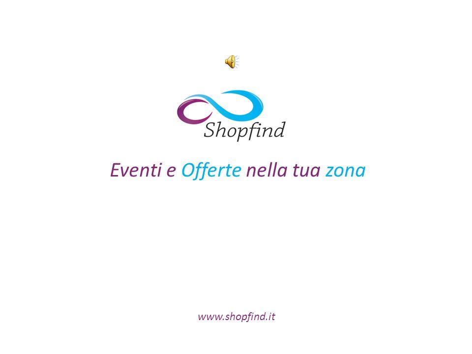 Eventi e Offerte nella tua zona www.shopfind.it