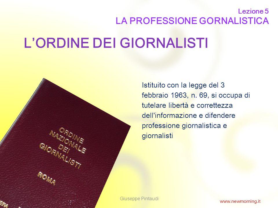 2 L'ORDINE DEI GIORNALISTI Istituito con la legge del 3 febbraio 1963, n. 69, si occupa di tutelare libertà e correttezza dell'informazione e difender