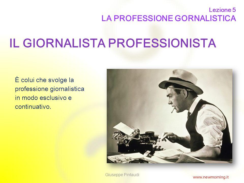 3 È colui che svolge la professione giornalistica in modo esclusivo e continuativo. IL GIORNALISTA PROFESSIONISTA Lezione 5 LA PROFESSIONE GORNALISTIC