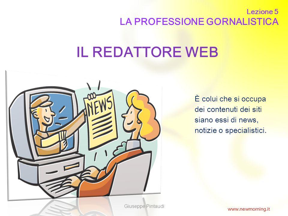 7 IL REDATTORE WEB È colui che si occupa dei contenuti dei siti siano essi di news, notizie o specialistici. Lezione 5 LA PROFESSIONE GORNALISTICA Giu