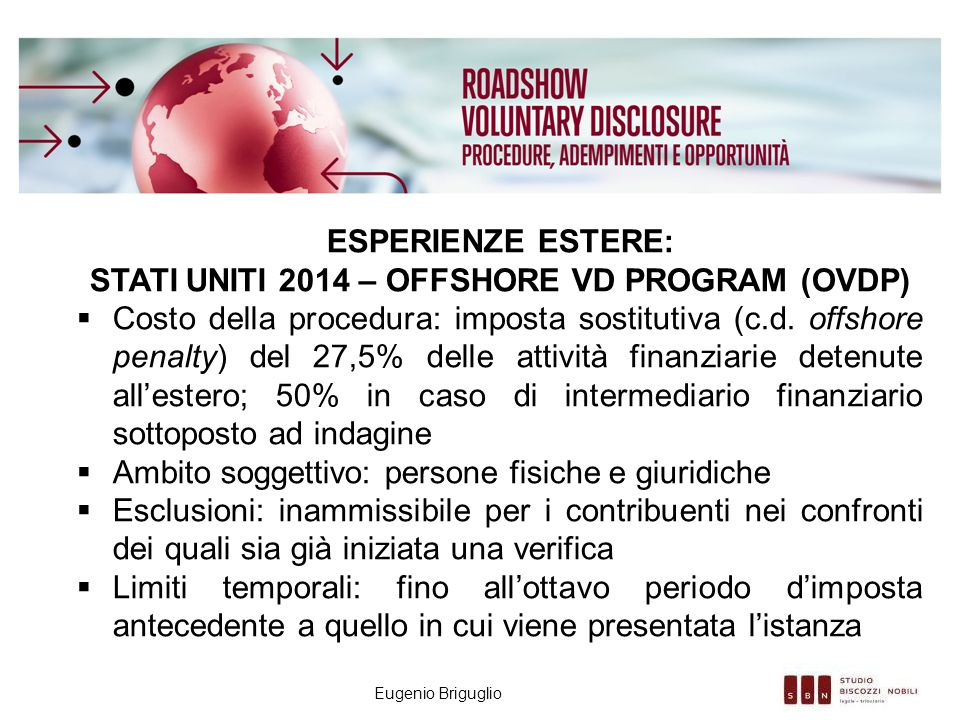 Eugenio Briguglio ESPERIENZE ESTERE: STATI UNITI 2014 – OFFSHORE VD PROGRAM (OVDP)  Costo della procedura: imposta sostitutiva (c.d. offshore penalty