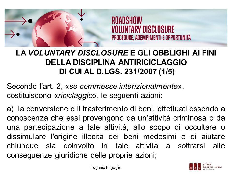 Eugenio Briguglio LA VOLUNTARY DISCLOSURE E GLI OBBLIGHI AI FINI DELLA DISCIPLINA ANTIRICICLAGGIO DI CUI AL D.LGS. 231/2007 (1/5) Secondo l'art. 2, «s