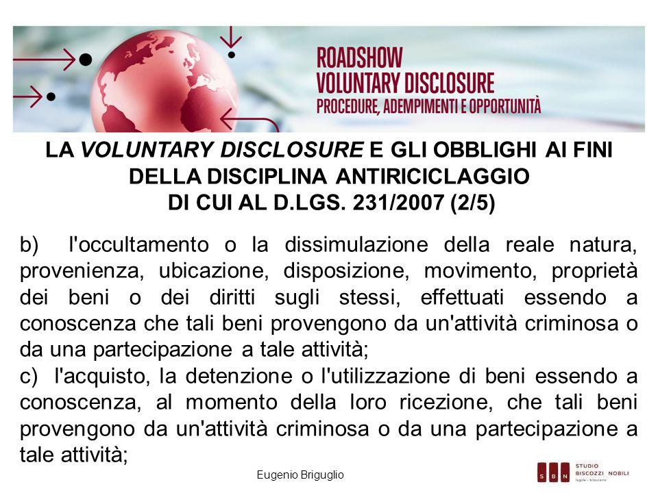 Eugenio Briguglio LA VOLUNTARY DISCLOSURE E GLI OBBLIGHI AI FINI DELLA DISCIPLINA ANTIRICICLAGGIO DI CUI AL D.LGS. 231/2007 (2/5) b) l'occultamento o