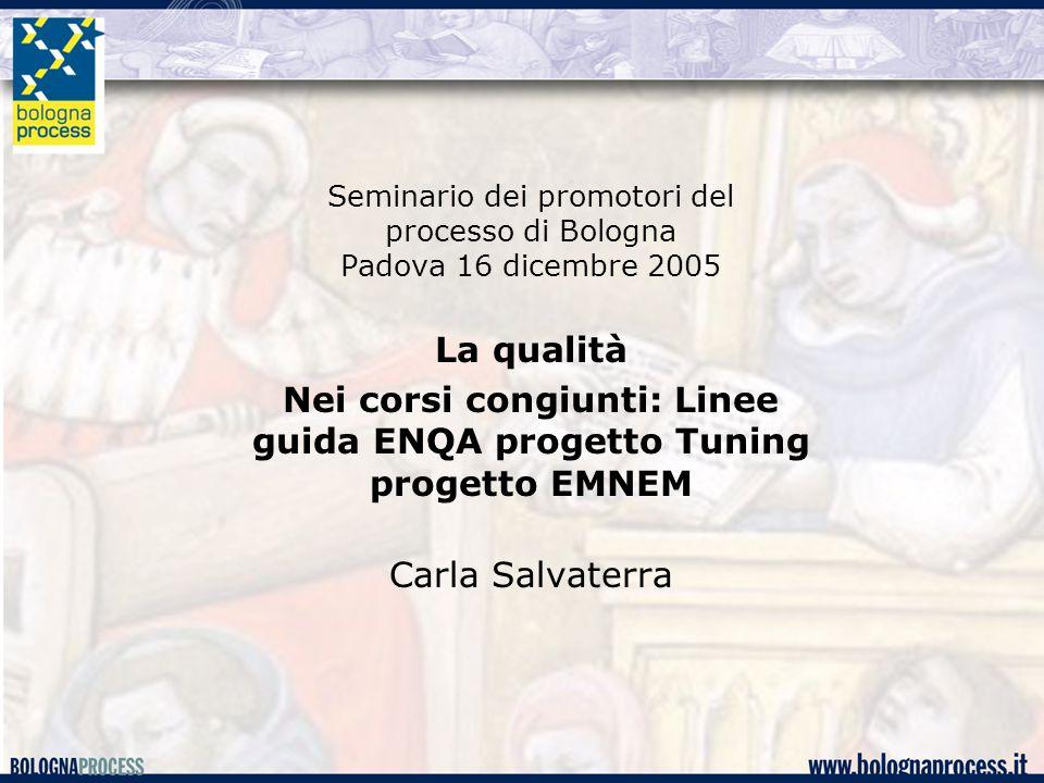 La qualità Nei corsi congiunti: Linee guida ENQA progetto Tuning progetto EMNEM Carla Salvaterra Seminario dei promotori del processo di Bologna Padov