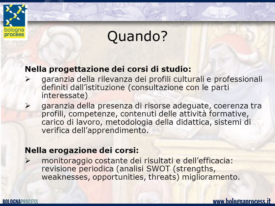 Quando? Nella progettazione dei corsi di studio:  garanzia della rilevanza dei profili culturali e professionali definiti dall'istituzione (consultaz