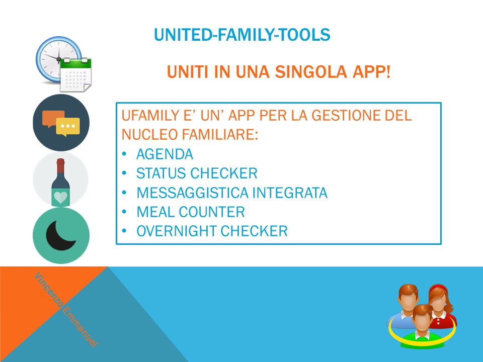 UFAMILY E' UN' APP PER LA GESTIONE DEL NUCLEO FAMILIARE: AGENDA STATUS CHECKER MESSAGGISTICA INTEGRATA MEAL COUNTER OVERNIGHT CHECKER UNITI IN UNA SINGOLA APP.