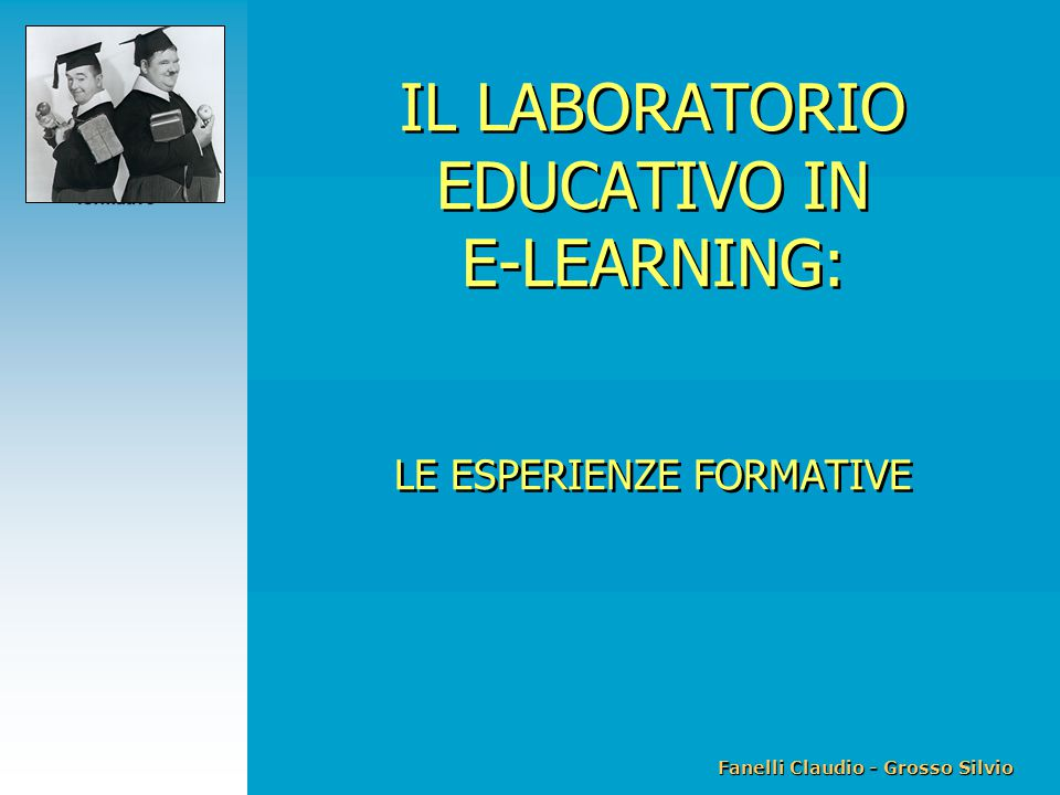 Fanelli Claudio - Grosso Silvio IL LABORATORIO EDUCATIVO IN E-LEARNING Le esperienze formative IL LABORATORIO EDUCATIVO IN E-LEARNING: LE ESPERIENZE FORMATIVE