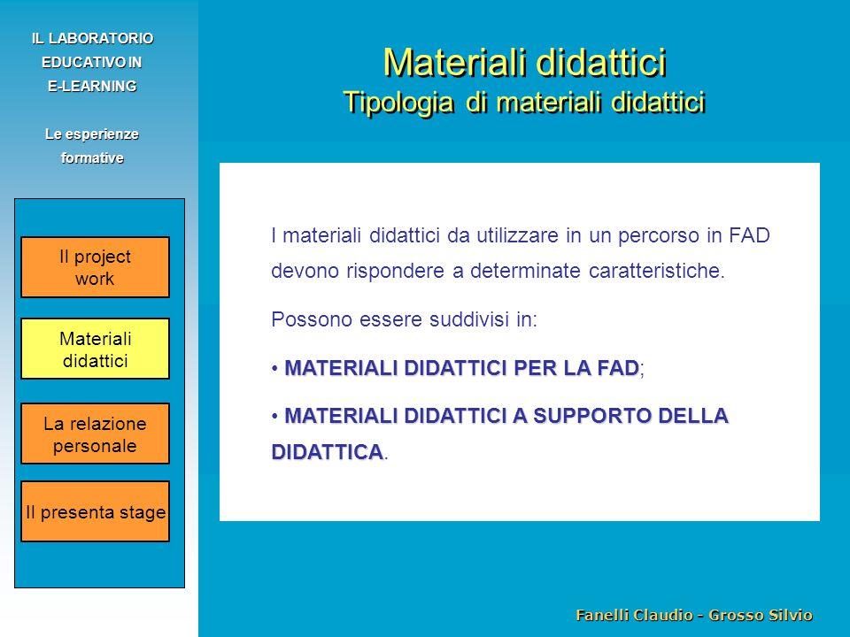 Fanelli Claudio - Grosso Silvio IL LABORATORIO EDUCATIVO IN E-LEARNING Le esperienze formative I materiali didattici da utilizzare in un percorso in FAD devono rispondere a determinate caratteristiche.