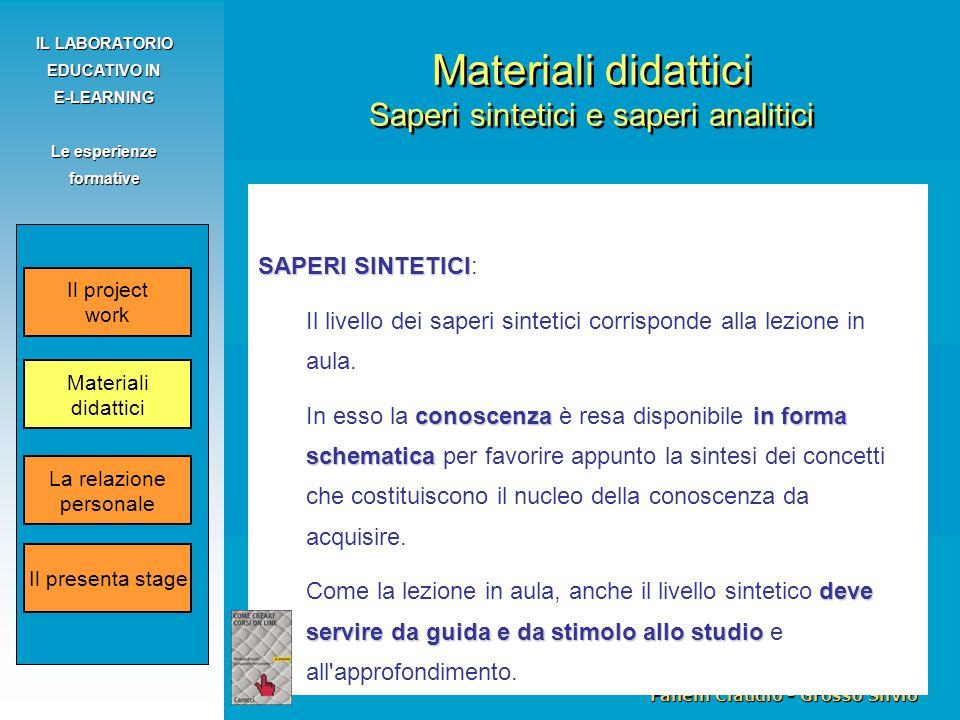 Fanelli Claudio - Grosso Silvio IL LABORATORIO EDUCATIVO IN E-LEARNING Le esperienze formative SAPERI SINTETICI SAPERI SINTETICI: Il livello dei saper